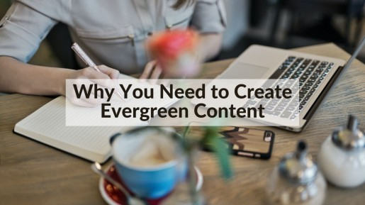 Why You Need to Create Evergreen Content